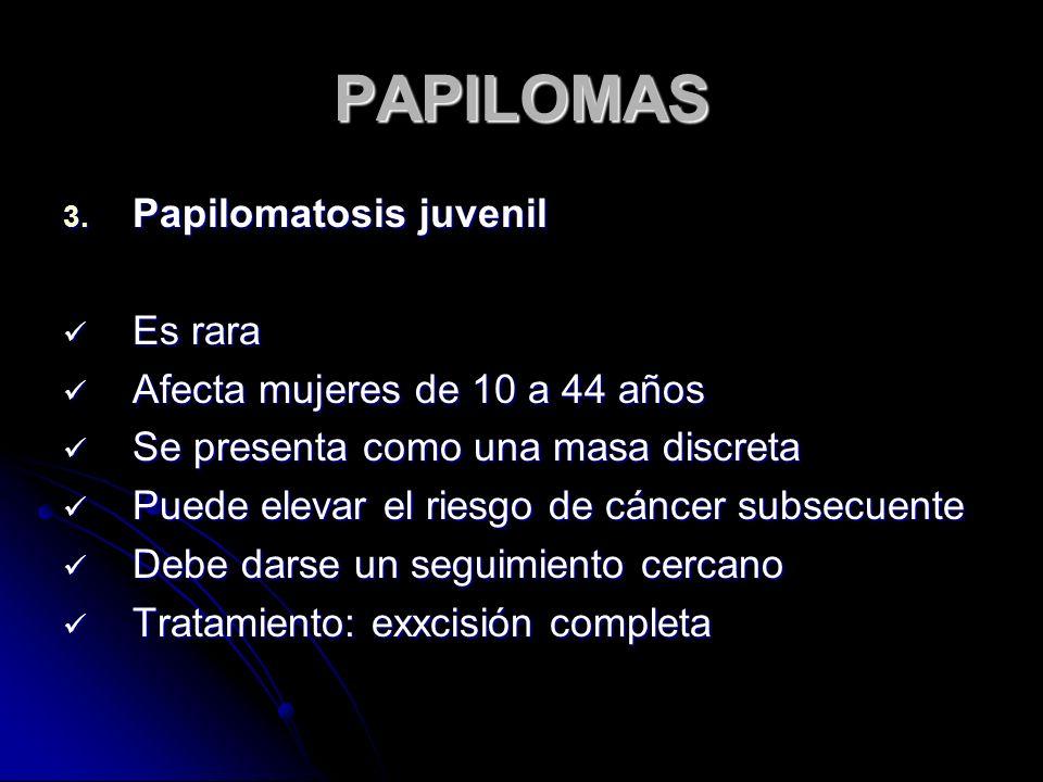 PAPILOMAS Papilomatosis juvenil Es rara Afecta mujeres de 10 a 44 años