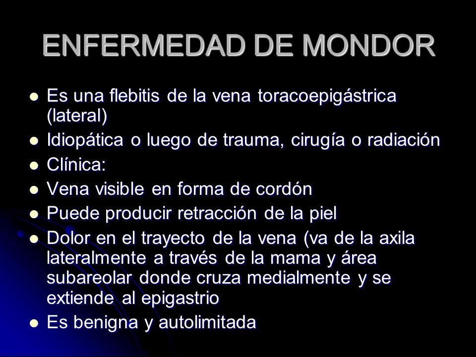 ENFERMEDAD DE MONDOR Es una flebitis de la vena toracoepigástrica (lateral) Idiopática o luego de trauma, cirugía o radiación.
