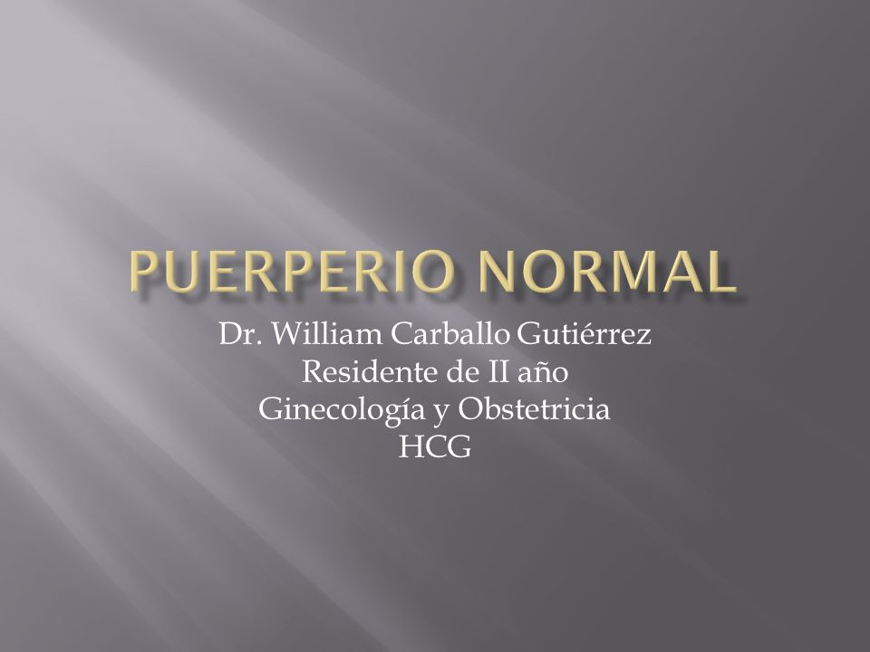 Puerperio Normal Dr. William Carballo Gutiérrez Residente de II año