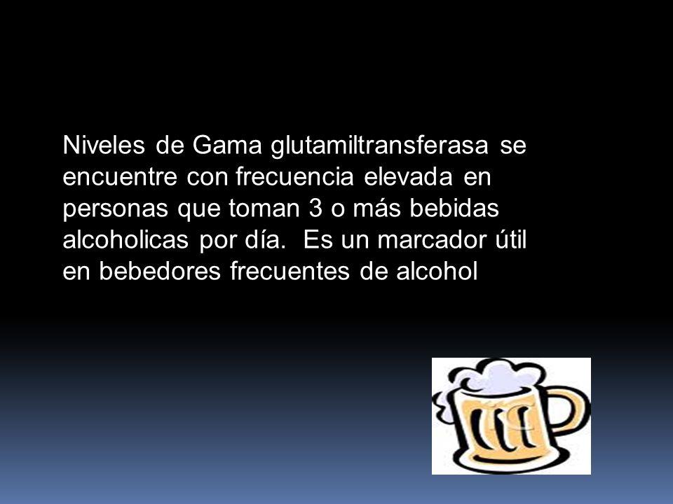 Niveles de Gama glutamiltransferasa se encuentre con frecuencia elevada en personas que toman 3 o más bebidas alcoholicas por día.