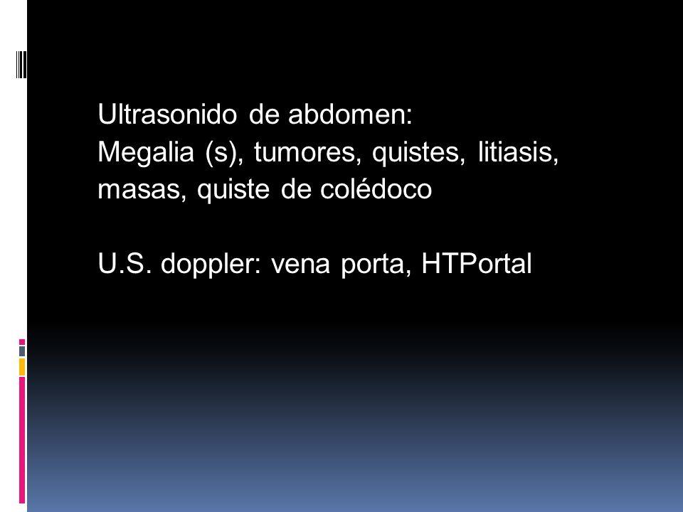 Ultrasonido de abdomen: Megalia (s), tumores, quistes, litiasis, masas, quiste de colédoco U.S.