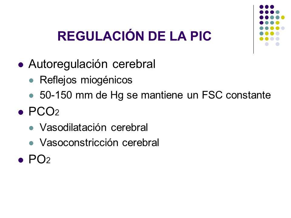 REGULACIÓN DE LA PIC Autoregulación cerebral PCO2 PO2