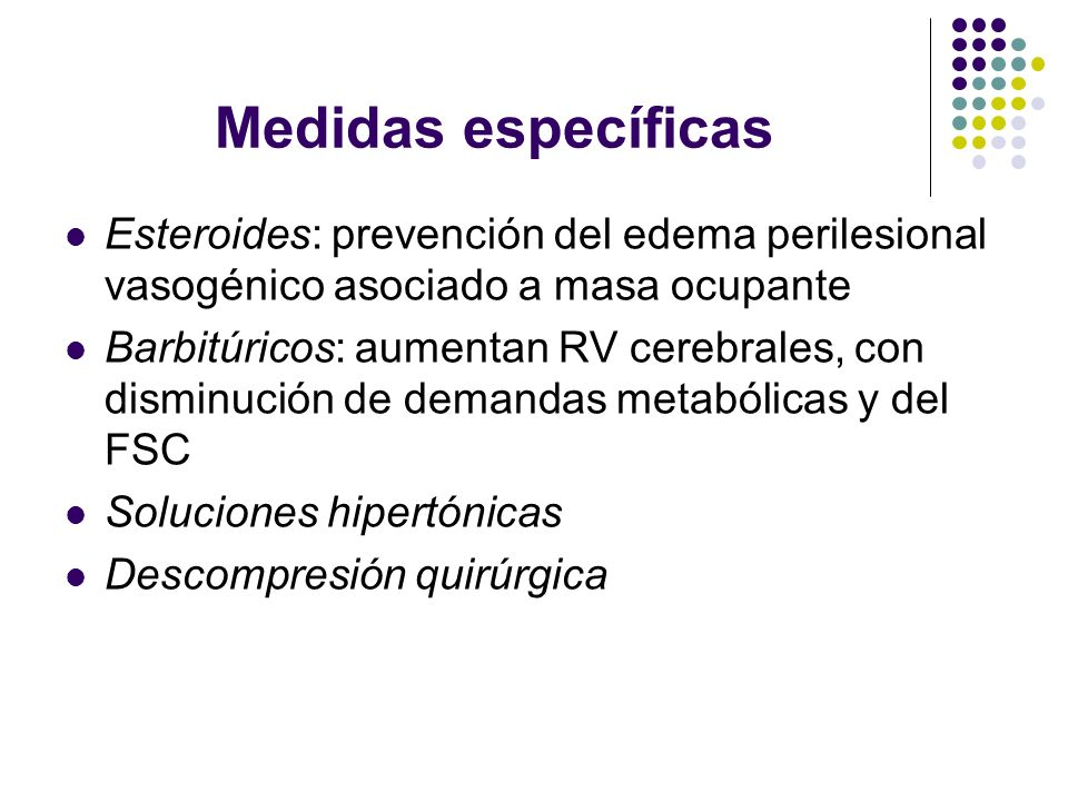 Medidas específicas Esteroides: prevención del edema perilesional vasogénico asociado a masa ocupante.