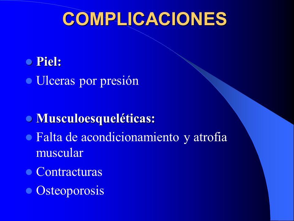 COMPLICACIONES Piel: Ulceras por presión Musculoesqueléticas: