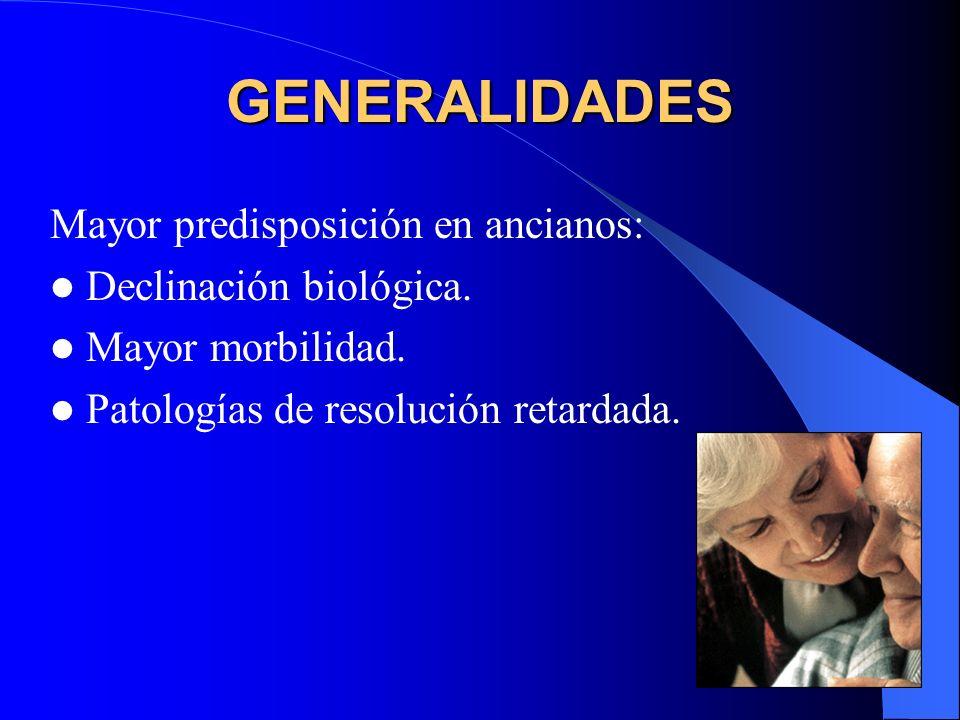 GENERALIDADES Mayor predisposición en ancianos: Declinación biológica.