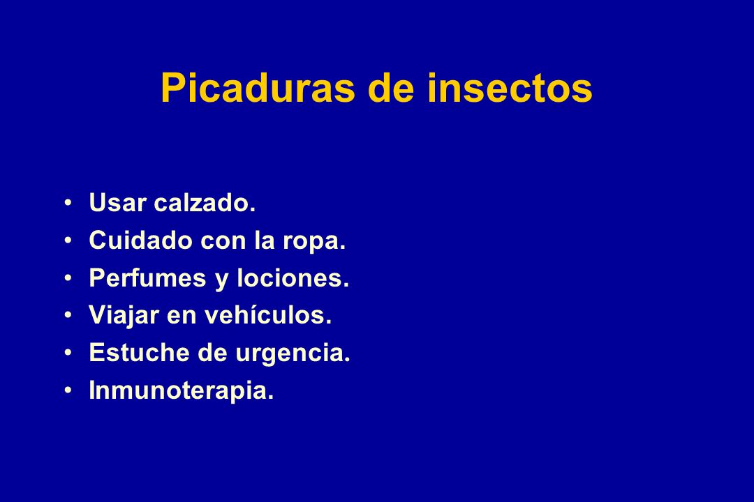 Picaduras de insectos Usar calzado. Cuidado con la ropa.