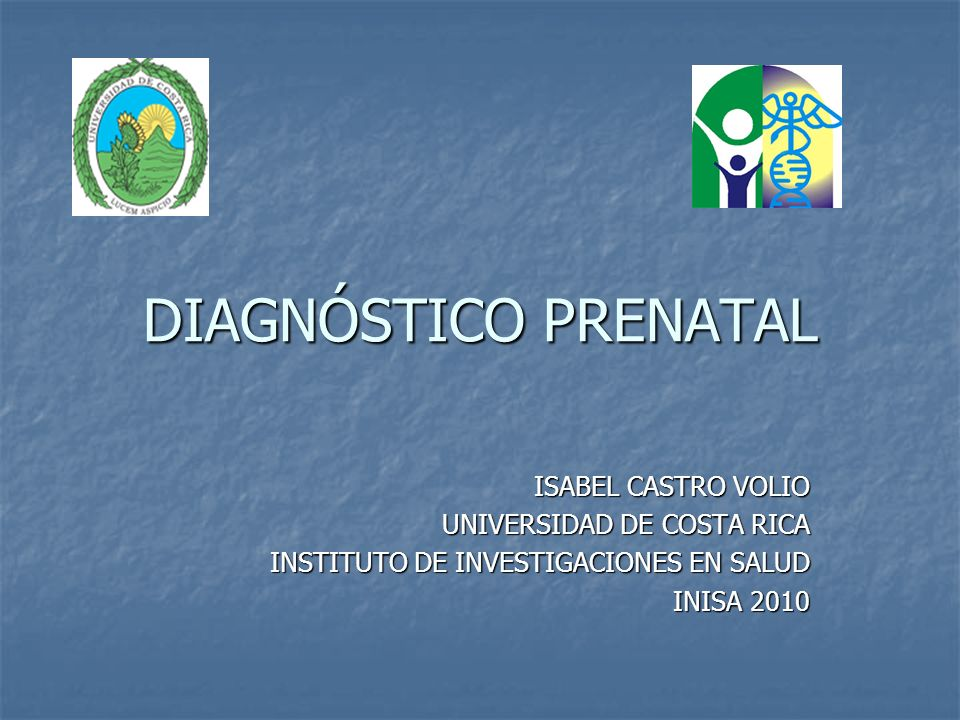 DIAGNÓSTICO PRENATAL ISABEL CASTRO VOLIO UNIVERSIDAD DE COSTA RICA
