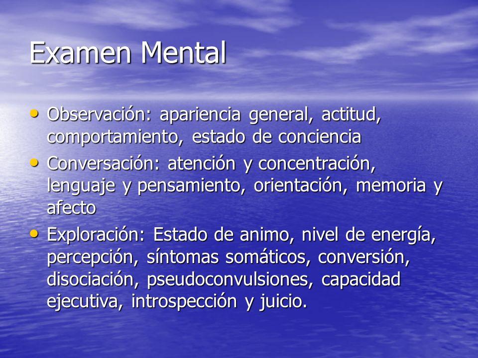 Examen Mental Observación: apariencia general, actitud, comportamiento, estado de conciencia.