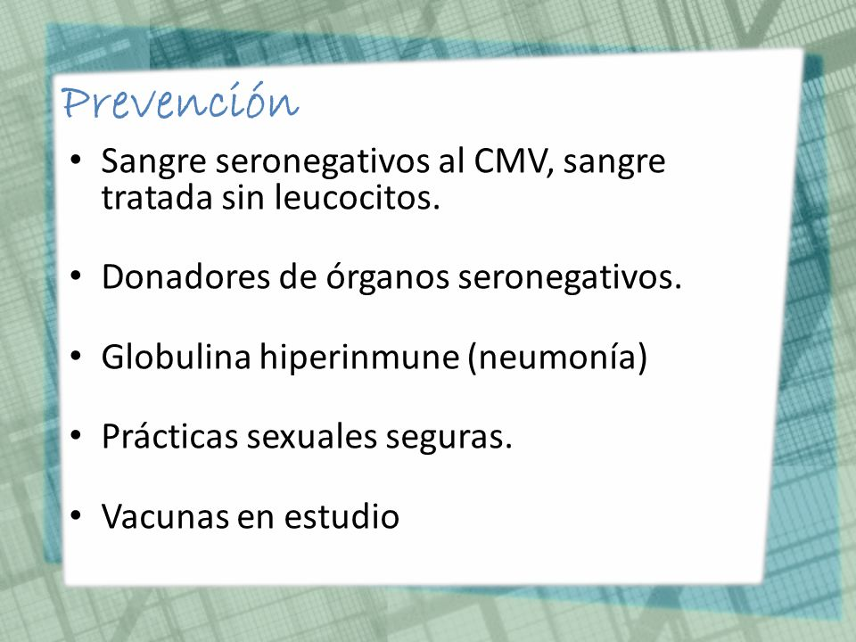 Prevención Sangre seronegativos al CMV, sangre tratada sin leucocitos.
