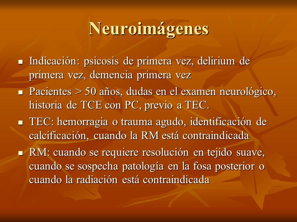 NeuroimágenesIndicación: psicosis de primera vez, delirium de primera vez, demencia primera vez.