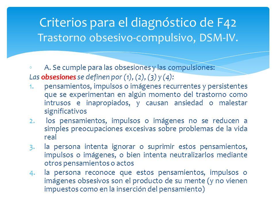 Criterios para el diagnóstico de F42 Trastorno obsesivo-compulsivo, DSM-IV.