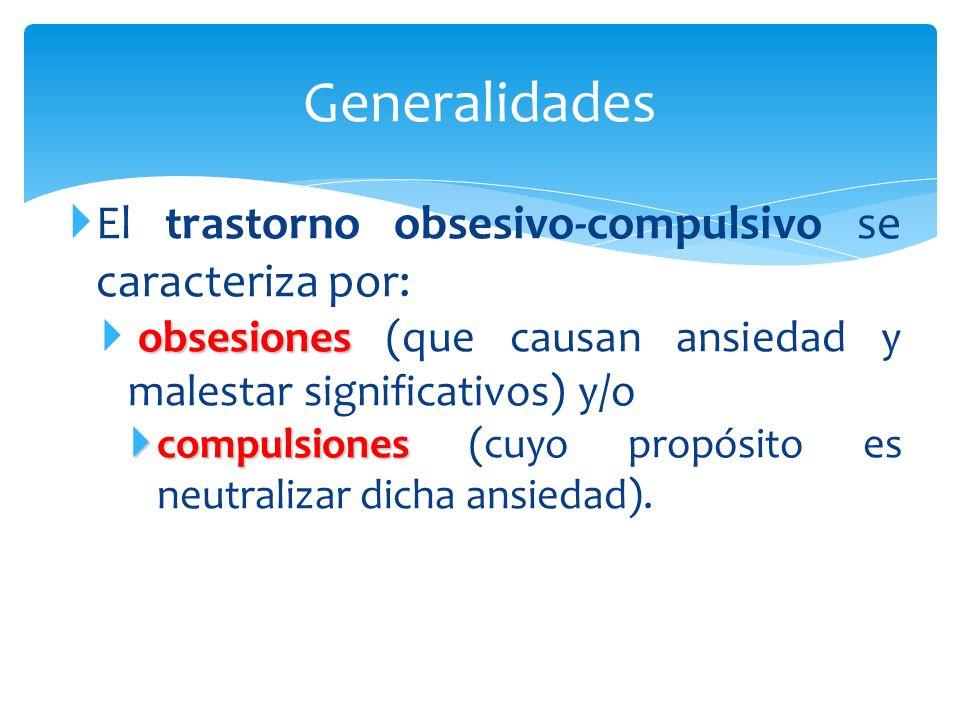 Generalidades El trastorno obsesivo-compulsivo se caracteriza por:
