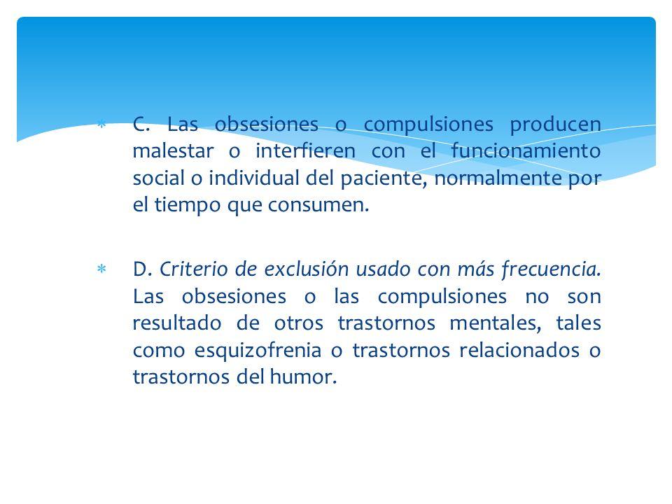 C. Las obsesiones o compulsiones producen malestar o interfieren con el funcionamiento social o individual del paciente, normalmente por el tiempo que consumen.