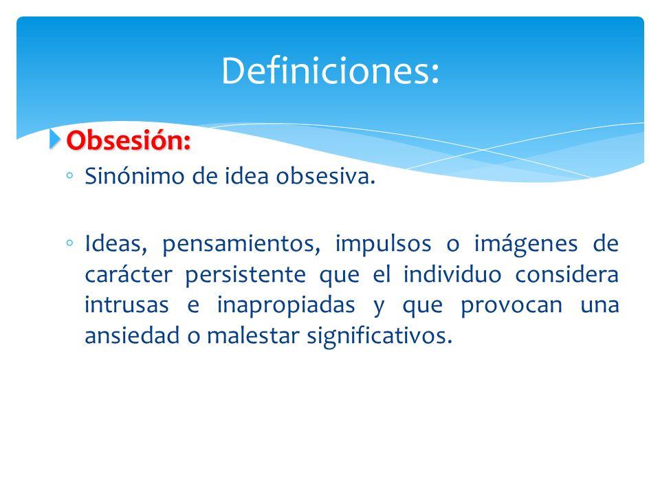 Definiciones: Obsesión: Sinónimo de idea obsesiva.