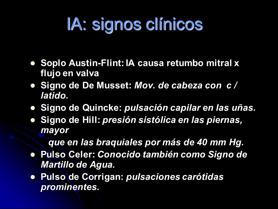 IA: signos clínicos Soplo Austin-Flint: IA causa retumbo mitral x flujo en valva. Signo de De Musset: Mov. de cabeza con c / latido.