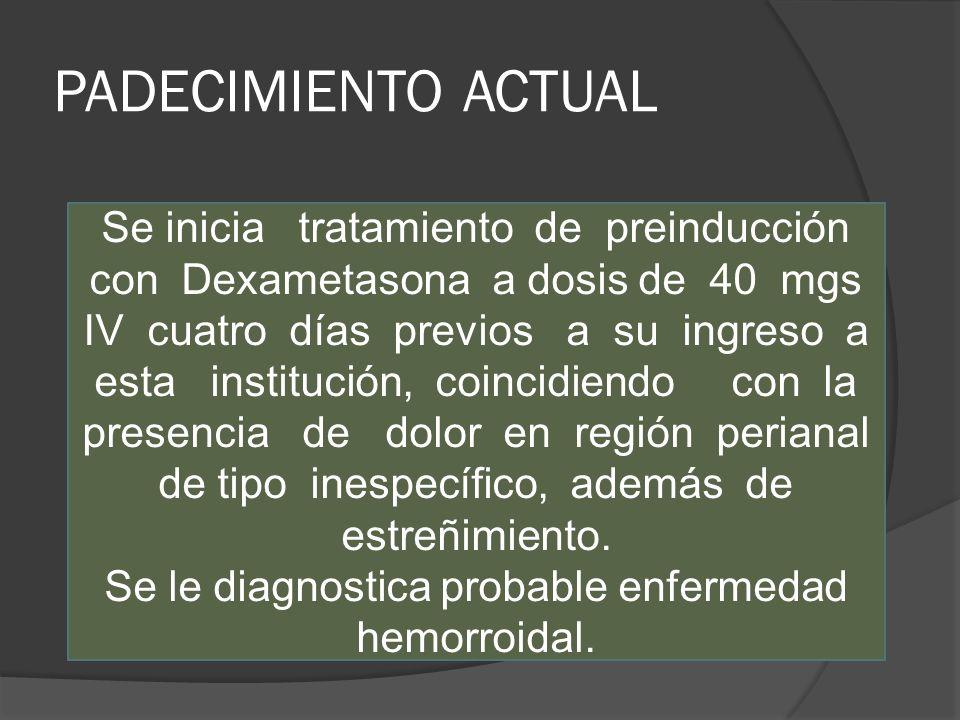 Se le diagnostica probable enfermedad hemorroidal.
