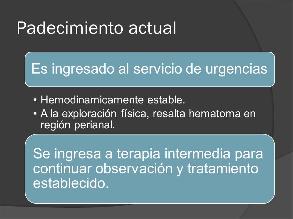 Padecimiento actual Es ingresado al servicio de urgencias