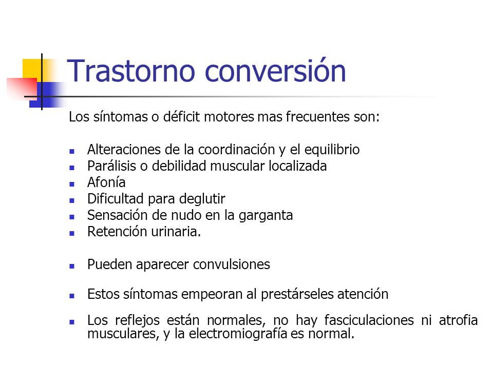 Trastorno conversión Los síntomas o déficit motores mas frecuentes son: Alteraciones de la coordinación y el equilibrio.