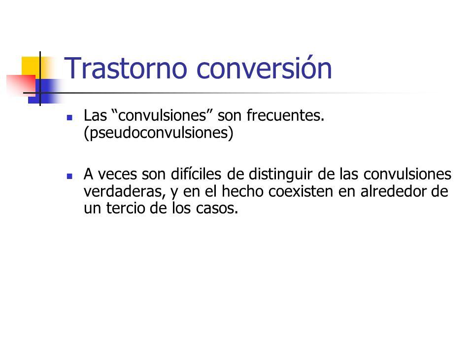 Trastorno conversión Las convulsiones son frecuentes. (pseudoconvulsiones)