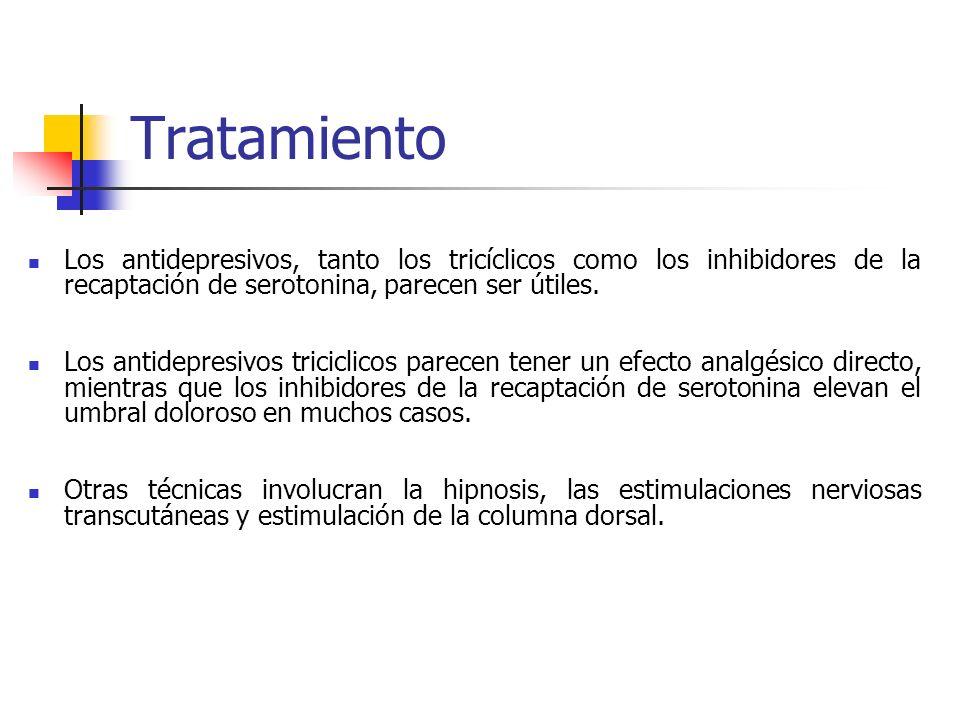 Tratamiento Los antidepresivos, tanto los tricíclicos como los inhibidores de la recaptación de serotonina, parecen ser útiles.