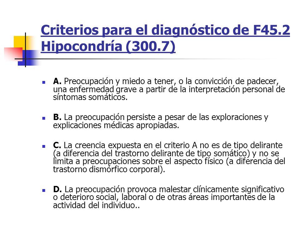 Criterios para el diagnóstico de F45.2 Hipocondría (300.7)