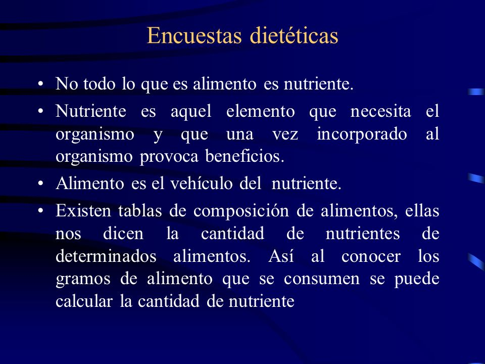 Encuestas dietéticas No todo lo que es alimento es nutriente.