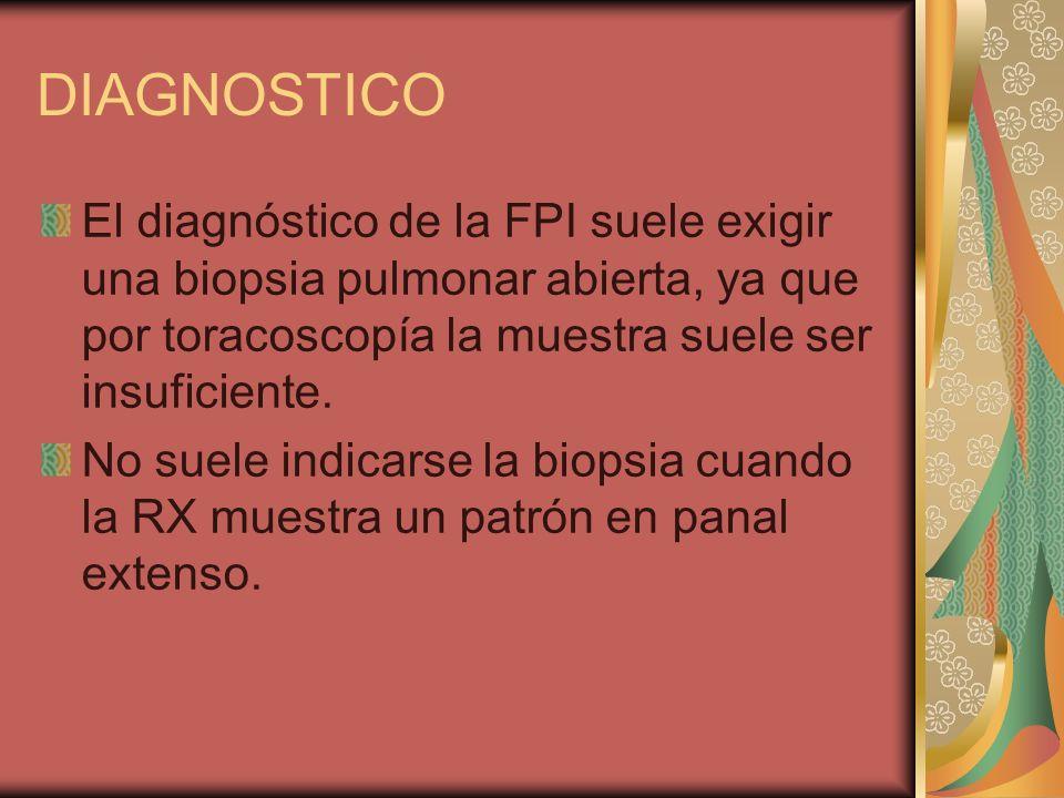 DIAGNOSTICO El diagnóstico de la FPI suele exigir una biopsia pulmonar abierta, ya que por toracoscopía la muestra suele ser insuficiente.