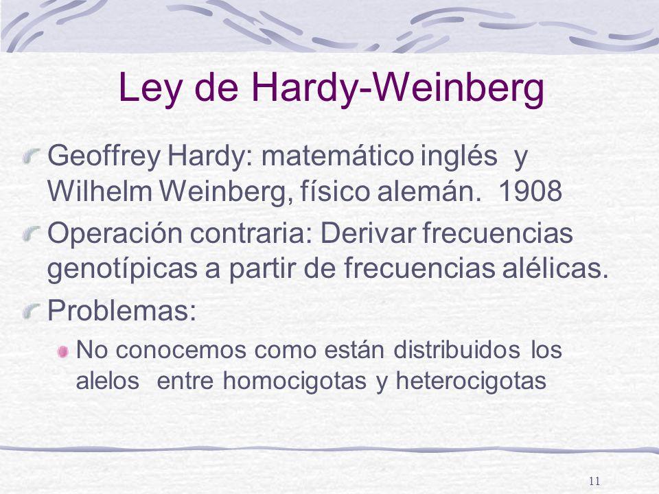 Ley de Hardy-Weinberg Geoffrey Hardy: matemático inglés y Wilhelm Weinberg, físico alemán. 1908.