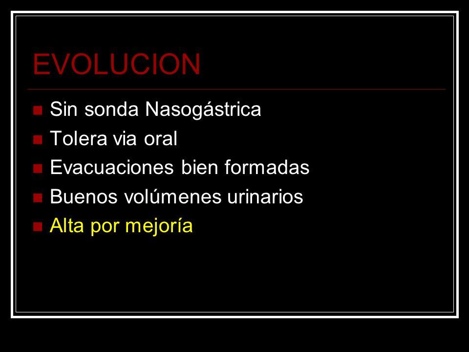 EVOLUCION Sin sonda Nasogástrica Tolera via oral