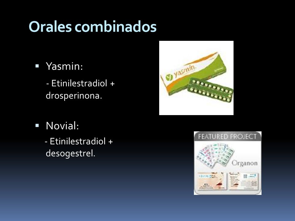 Orales combinados Yasmin: - Etinilestradiol + drosperinona. Novial: