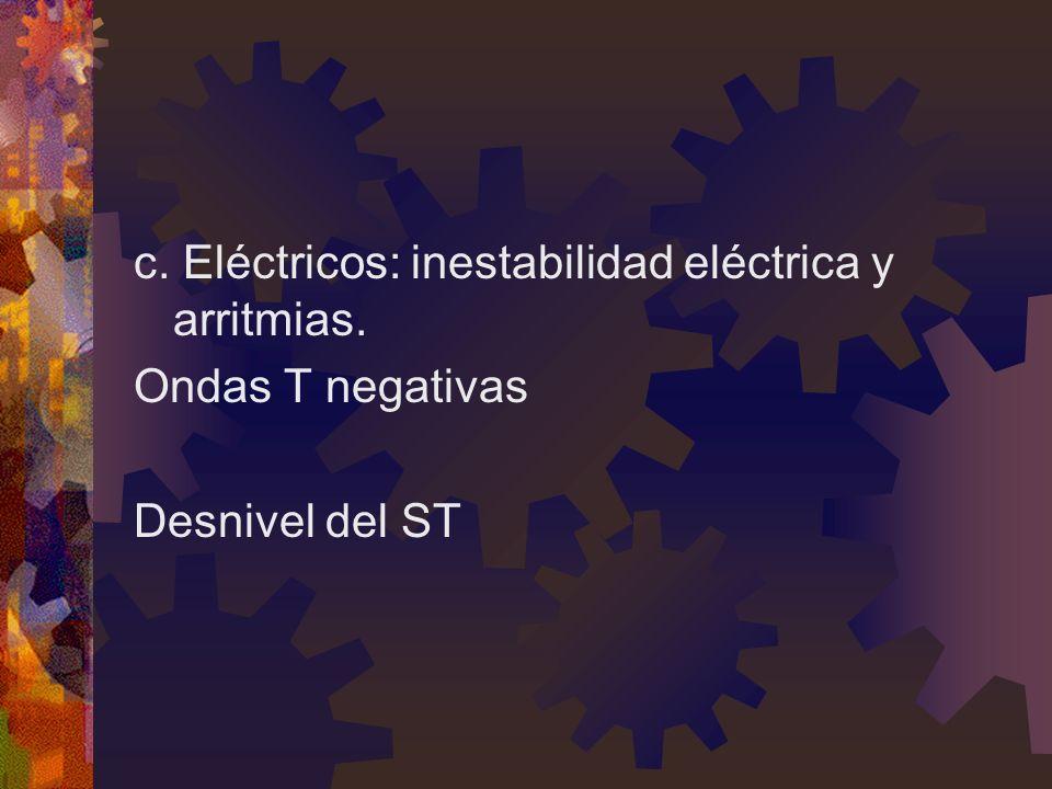 c. Eléctricos: inestabilidad eléctrica y arritmias.