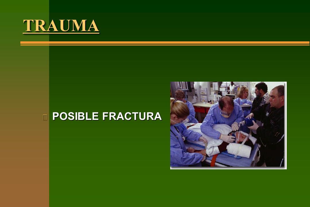 TRAUMA POSIBLE FRACTURA