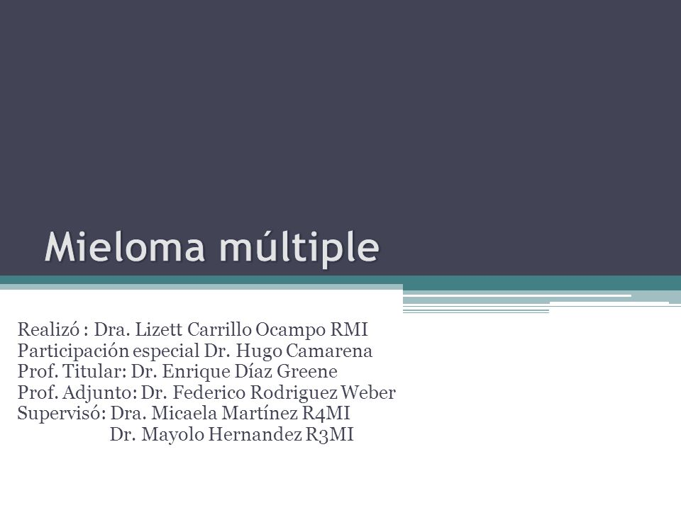 Mieloma múltiple Realizó : Dra. Lizett Carrillo Ocampo RMI