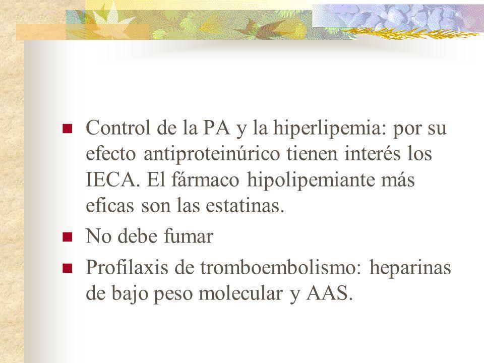 Control de la PA y la hiperlipemia: por su efecto antiproteinúrico tienen interés los IECA. El fármaco hipolipemiante más eficas son las estatinas.