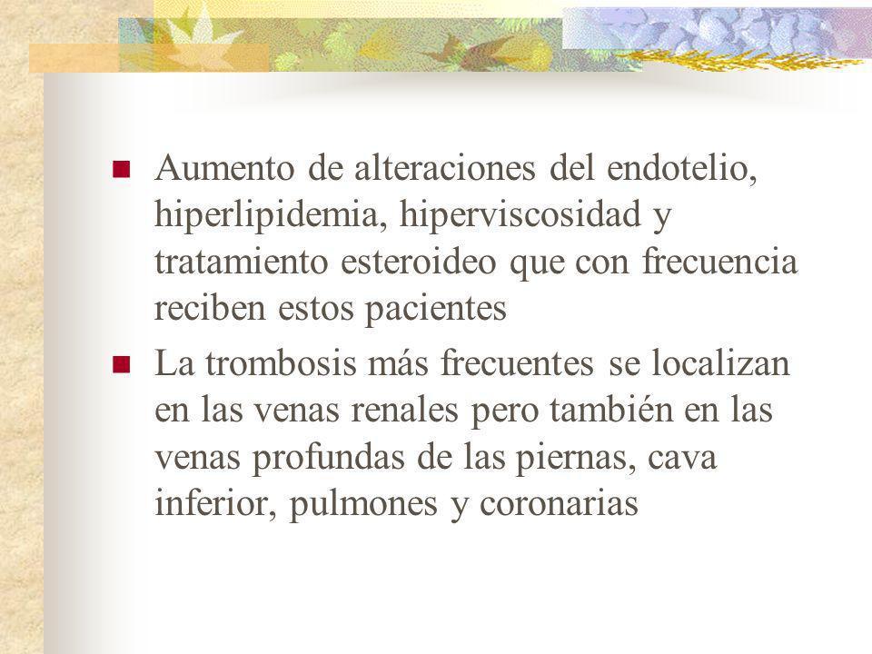 Aumento de alteraciones del endotelio, hiperlipidemia, hiperviscosidad y tratamiento esteroideo que con frecuencia reciben estos pacientes