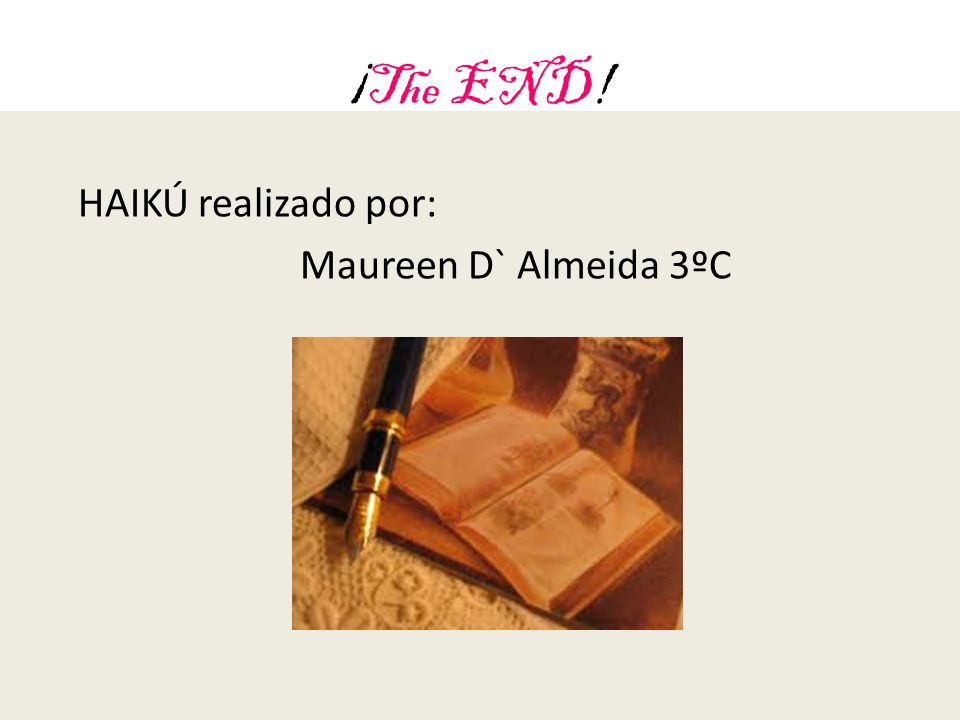 ¡The END! HAIKÚ realizado por: Maureen D` Almeida 3ºC