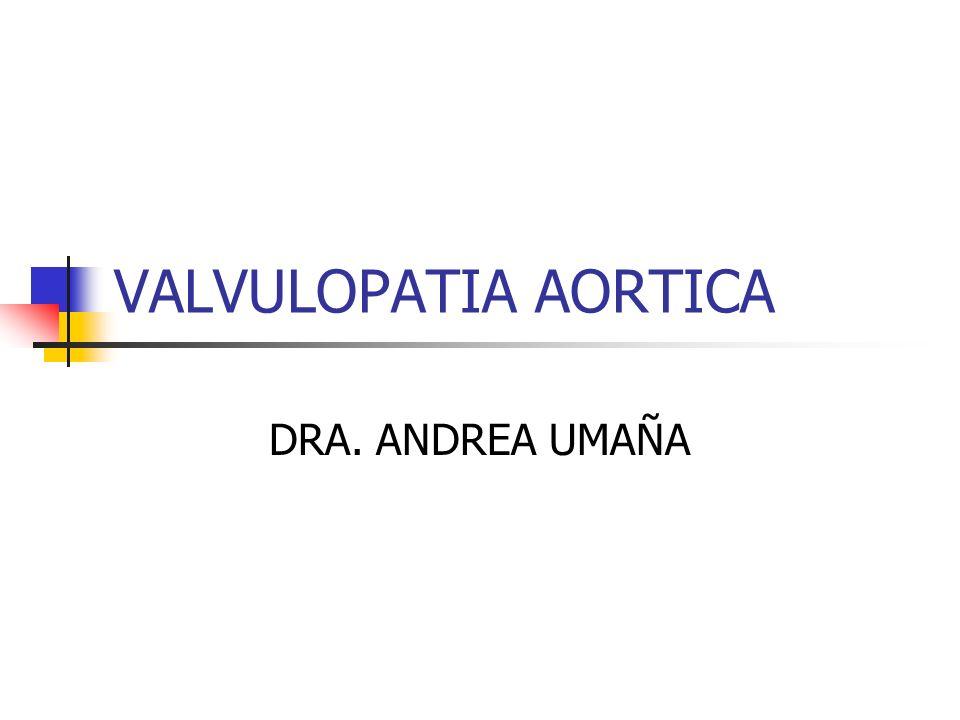 VALVULOPATIA AORTICA DRA. ANDREA UMAÑA
