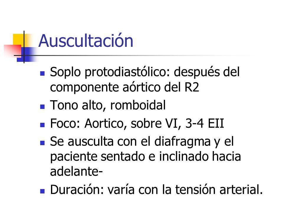 AuscultaciónSoplo protodiastólico: después del componente aórtico del R2. Tono alto, romboidal. Foco: Aortico, sobre VI, 3-4 EII.