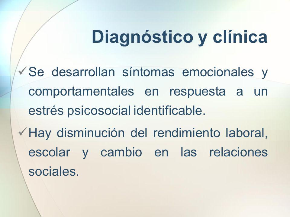 Diagnóstico y clínicaSe desarrollan síntomas emocionales y comportamentales en respuesta a un estrés psicosocial identificable.