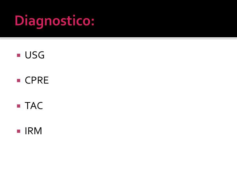 Diagnostico: USG CPRE TAC IRM