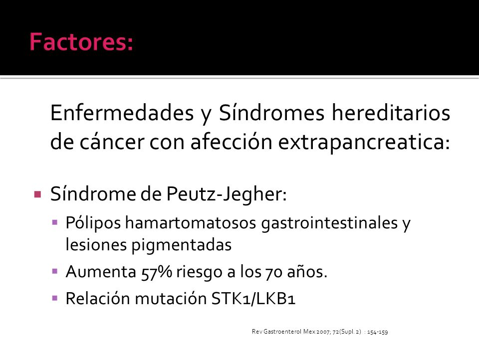 Factores: Enfermedades y Síndromes hereditarios de cáncer con afección extrapancreatica: Síndrome de Peutz-Jegher: