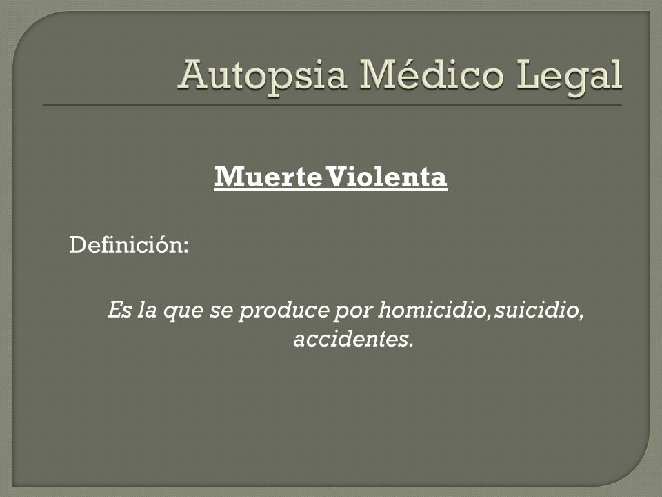 Es la que se produce por homicidio, suicidio, accidentes.