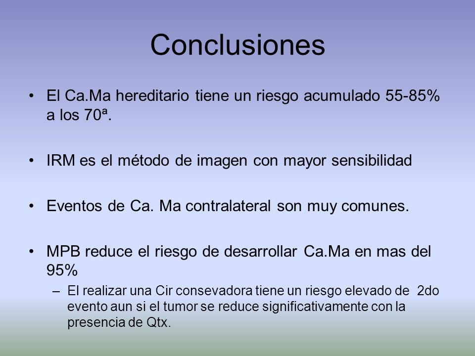 ConclusionesEl Ca.Ma hereditario tiene un riesgo acumulado 55-85% a los 70ª. IRM es el método de imagen con mayor sensibilidad.