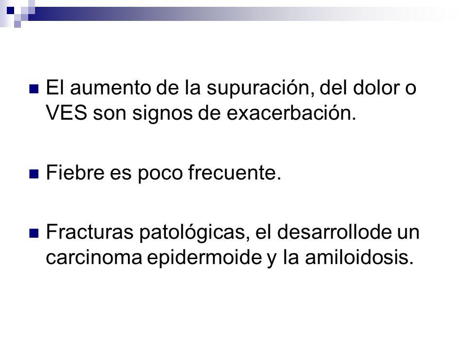 El aumento de la supuración, del dolor o VES son signos de exacerbación.