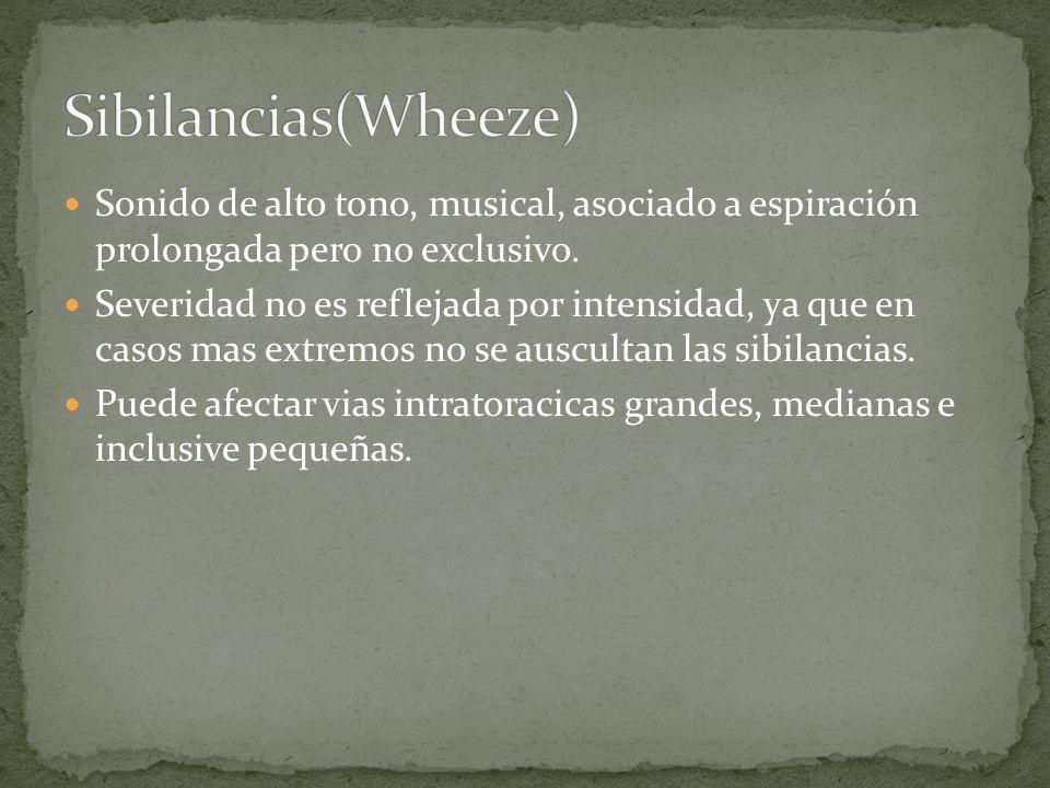 Sibilancias(Wheeze) Sonido de alto tono, musical, asociado a espiración prolongada pero no exclusivo.