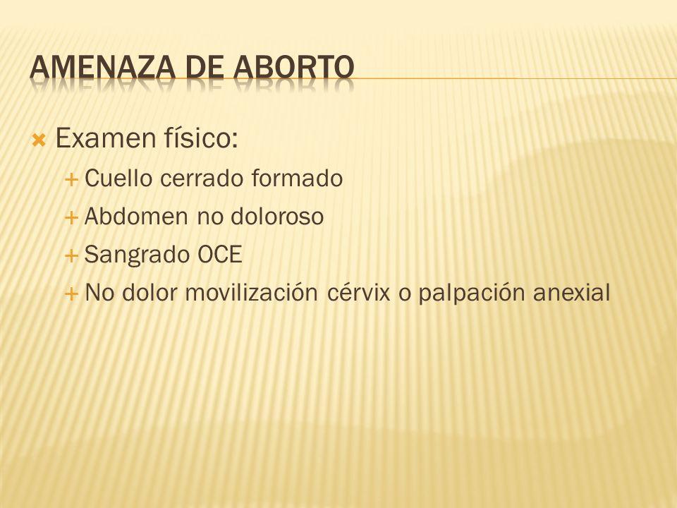 Amenaza de aborto Examen físico: Cuello cerrado formado