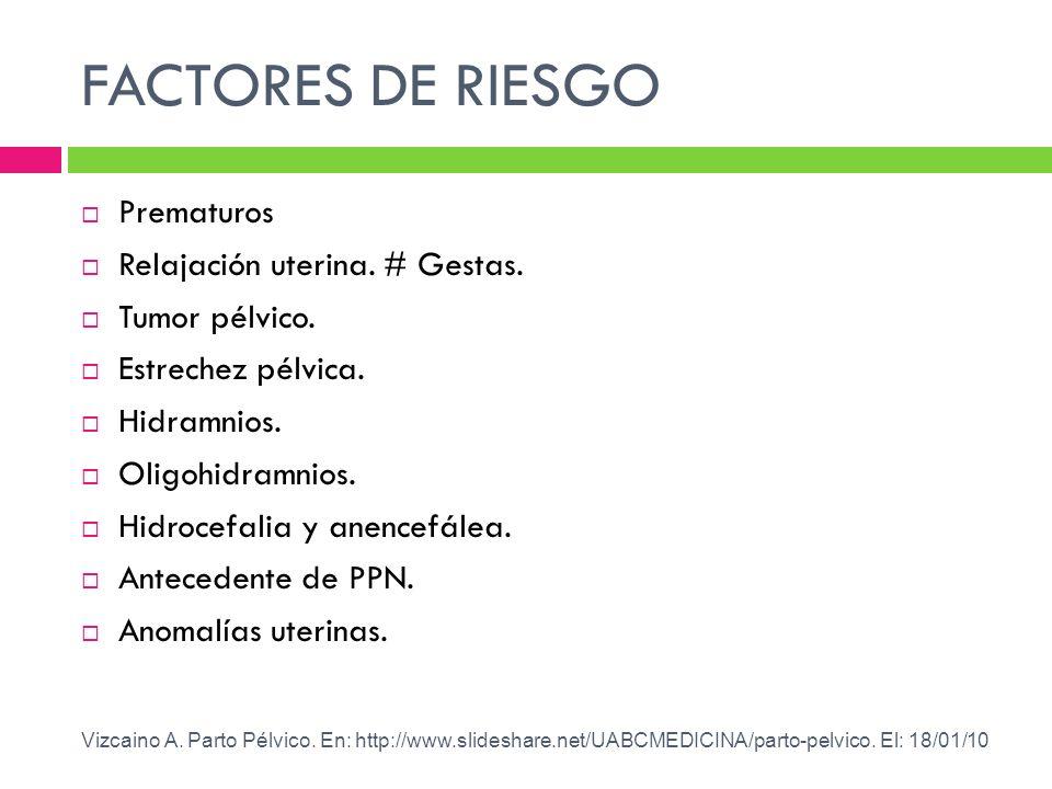 FACTORES DE RIESGO Prematuros Relajación uterina. # Gestas.