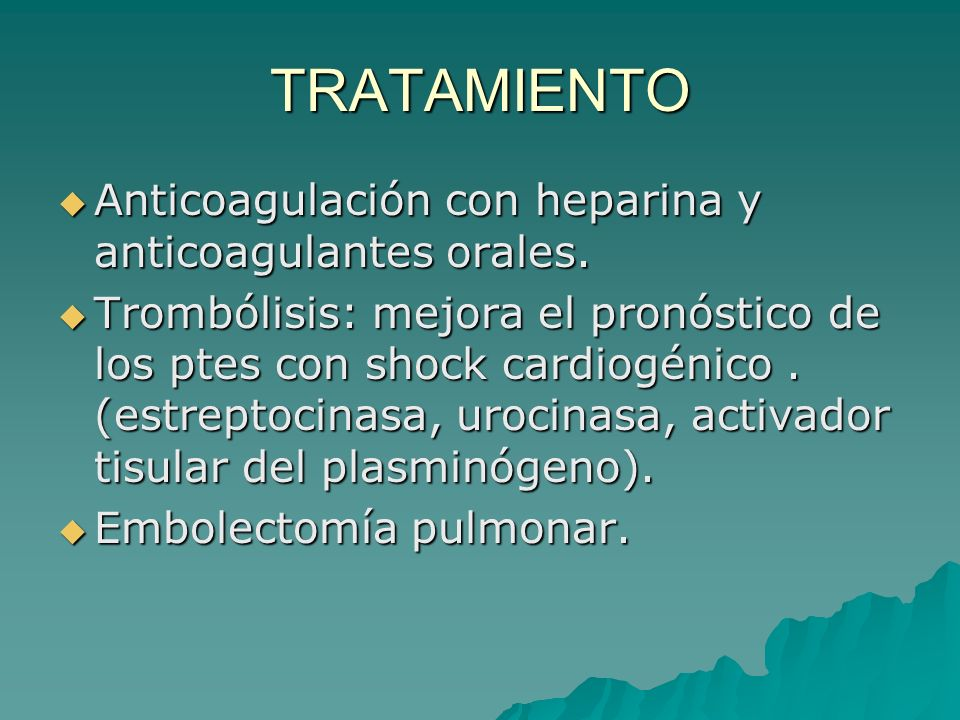 TRATAMIENTO Anticoagulación con heparina y anticoagulantes orales.