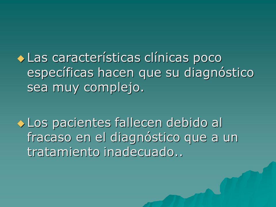 Las características clínicas poco específicas hacen que su diagnóstico sea muy complejo.