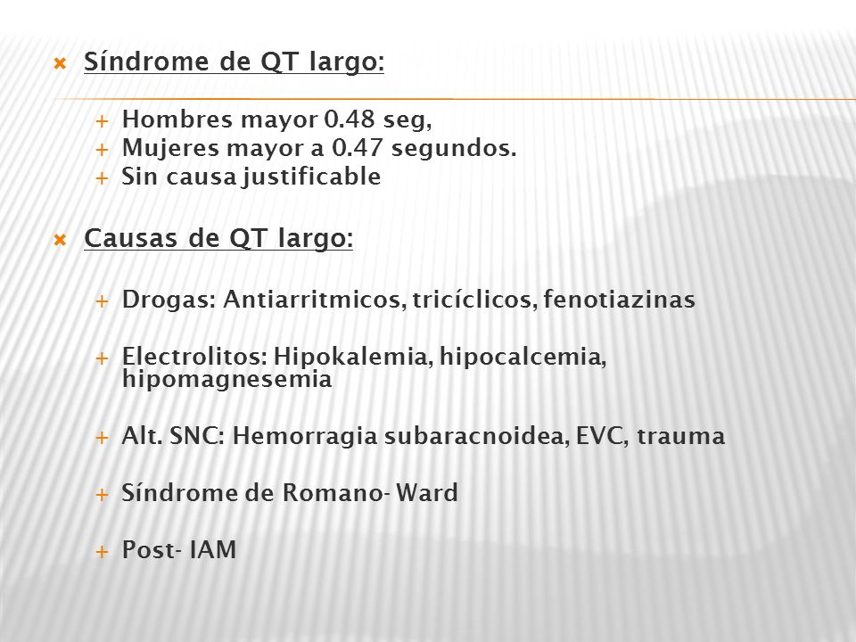Síndrome de QT largo: Causas de QT largo: Hombres mayor 0.48 seg,